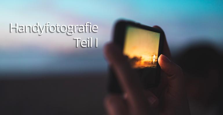 Was macht ein gutes Kamerahandy aus? (Handyfotografie Teil I)