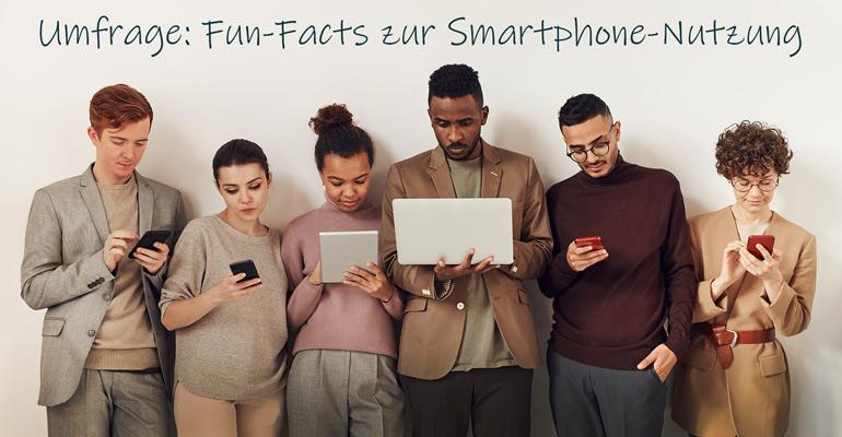 Fun-Facts zur Smartphone-Nutzung – Ergebnisse einer Umfrage